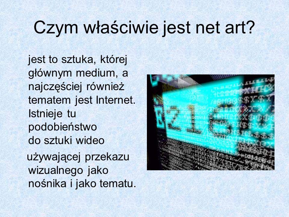 Czym właściwie jest net art? jest to sztuka, której głównym medium, a najczęściej również tematem jest Internet. Istnieje tu podobieństwo do sztuki wi