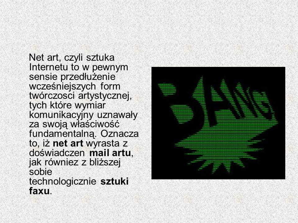 Net art, czyli sztuka Internetu to w pewnym sensie przedłużenie wcześniejszych form twórczosci artystycznej, tych które wymiar komunikacyjny uznawały
