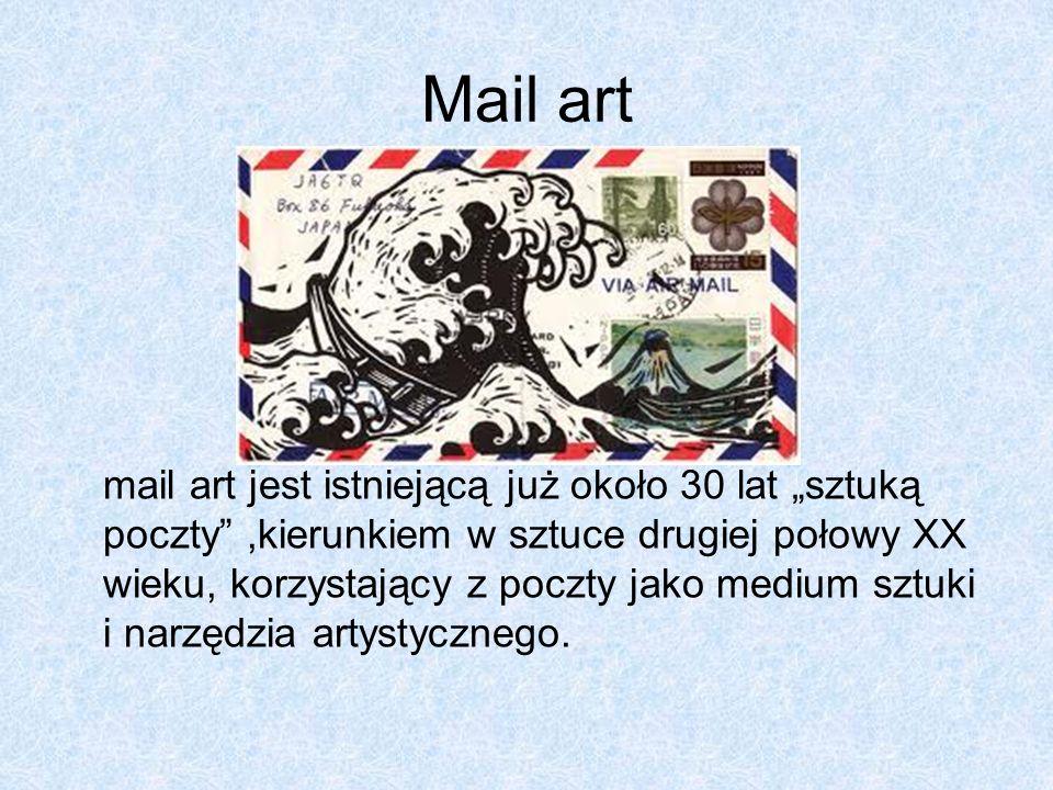 Mail art mail art jest istniejącą już około 30 lat sztuką poczty,kierunkiem w sztuce drugiej połowy XX wieku, korzystający z poczty jako medium sztuki