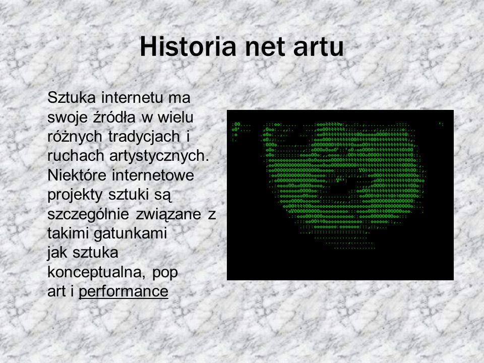 Historia net artu Sztuka internetu ma swoje źródła w wielu różnych tradycjach i ruchach artystycznych. Niektóre internetowe projekty sztuki są szczegó