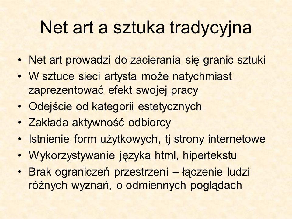 Net art a sztuka tradycyjna Net art prowadzi do zacierania się granic sztuki W sztuce sieci artysta może natychmiast zaprezentować efekt swojej pracy