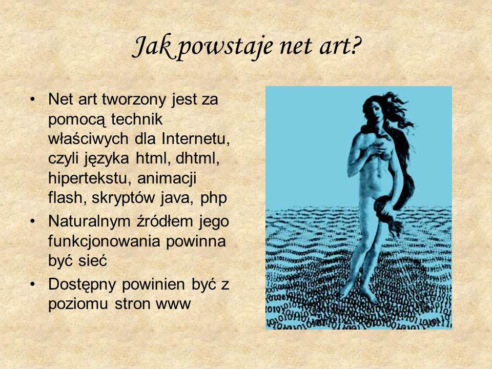 Jak powstaje net art? Net art tworzony jest za pomocą technik właściwych dla Internetu, czyli języka html, dhtml, hipertekstu, animacji flash, skryptó