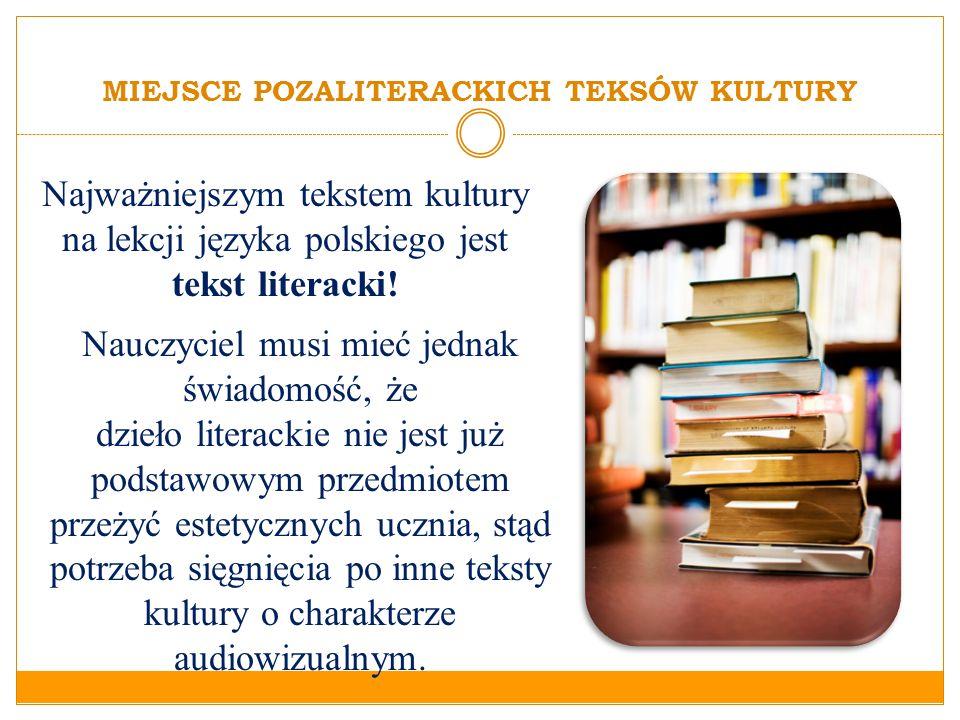 Najważniejszym tekstem kultury na lekcji języka polskiego jest tekst literacki! Nauczyciel musi mieć jednak świadomość, że dzieło literackie nie jest