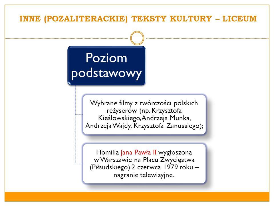 INNE (POZALITERACKIE) TEKSTY KULTURY – LICEUM Poziom podstawowy Wybrane filmy z twórczości polskich reżyserów (np. Krzysztofa Kieślowskiego, Andrzeja