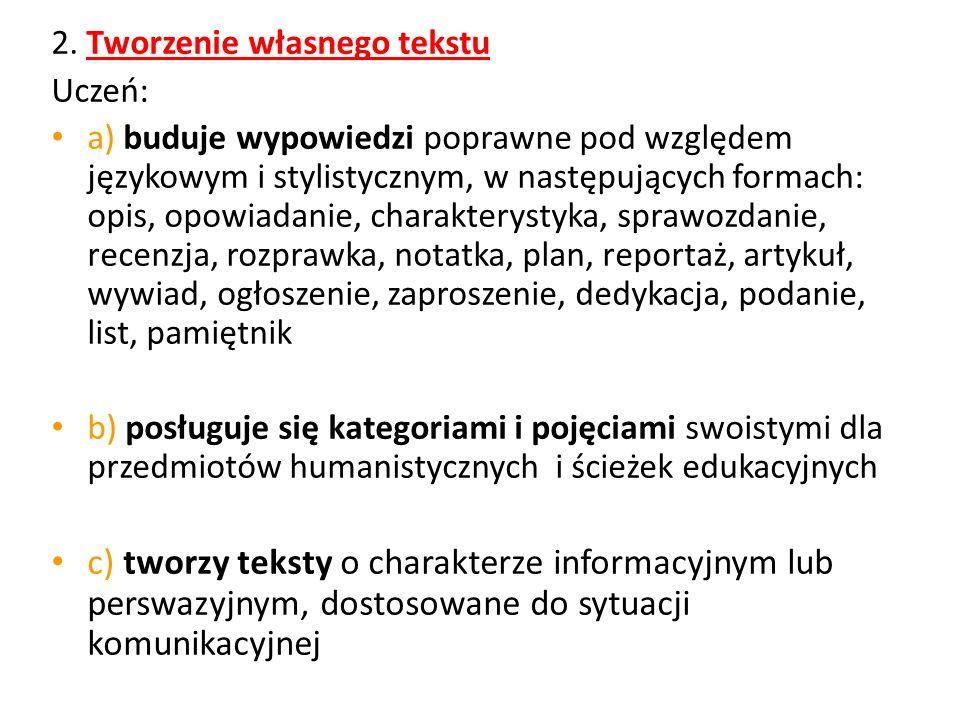 2. Tworzenie własnego tekstu Uczeń: a) buduje wypowiedzi poprawne pod względem językowym i stylistycznym, w następujących formach: opis, opowiadanie,
