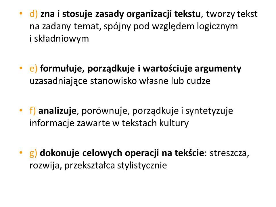 d) zna i stosuje zasady organizacji tekstu, tworzy tekst na zadany temat, spójny pod względem logicznym i składniowym e) formułuje, porządkuje i warto