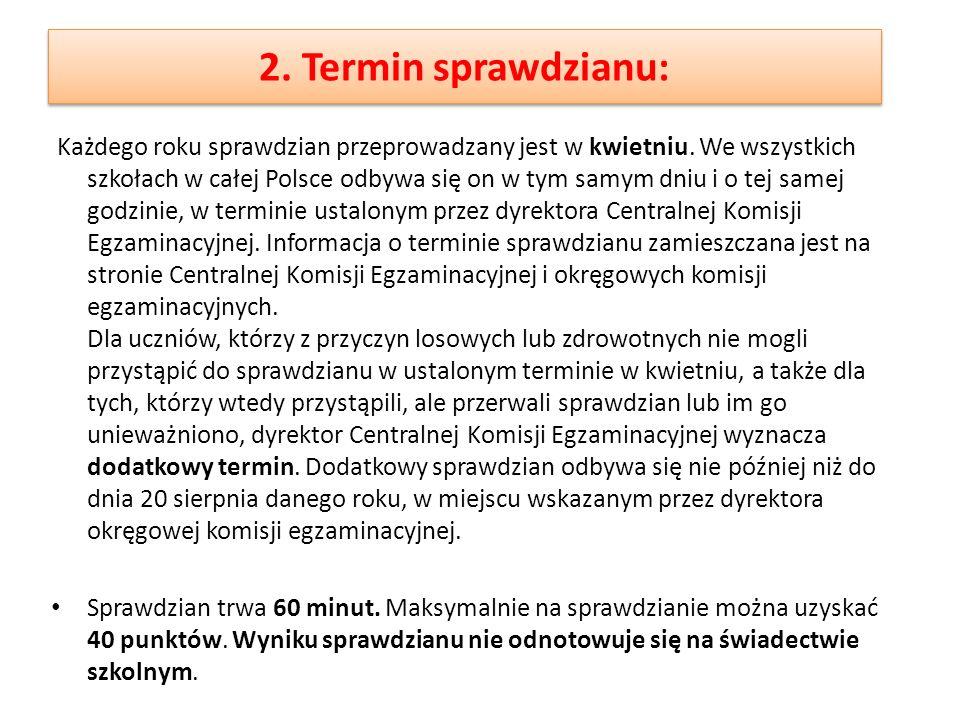2. Termin sprawdzianu: Każdego roku sprawdzian przeprowadzany jest w kwietniu. We wszystkich szkołach w całej Polsce odbywa się on w tym samym dniu i