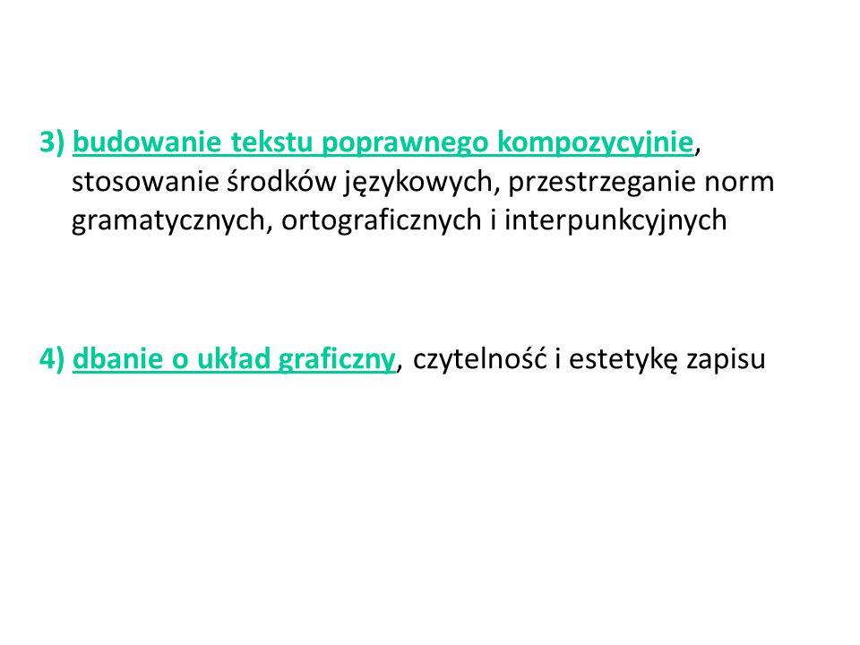 3) budowanie tekstu poprawnego kompozycyjnie, stosowanie środków językowych, przestrzeganie norm gramatycznych, ortograficznych i interpunkcyjnych 4)