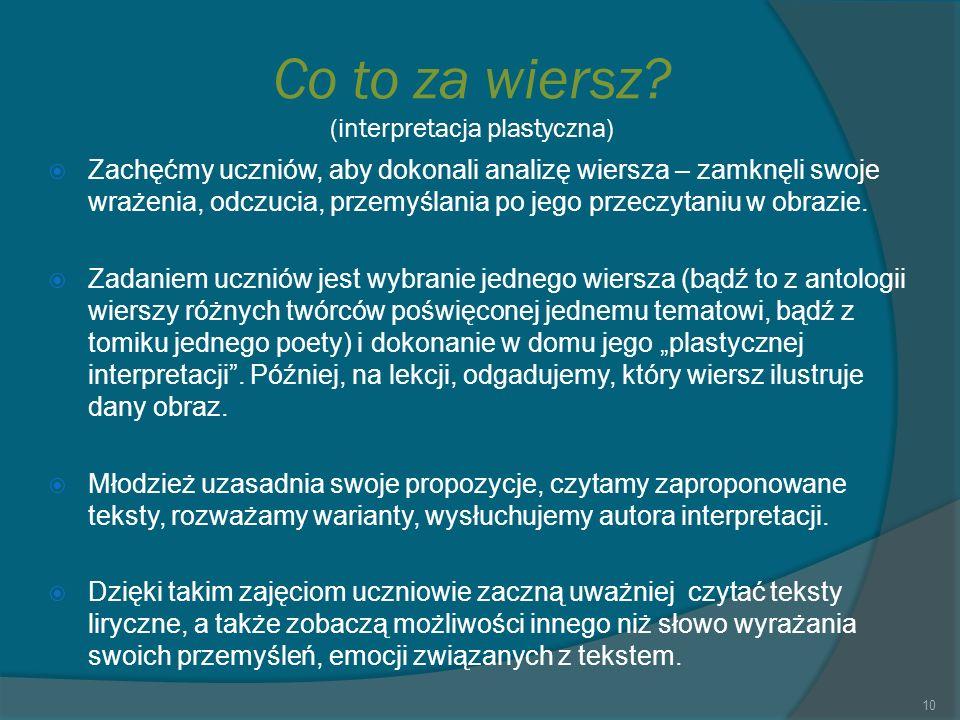 Co to za wiersz? (interpretacja plastyczna) Zachęćmy uczniów, aby dokonali analizę wiersza – zamknęli swoje wrażenia, odczucia, przemyślania po jego p