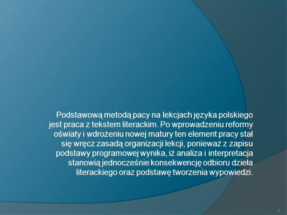 Podstawową metodą pacy na lekcjach języka polskiego jest praca z tekstem literackim. Po wprowadzeniu reformy oświaty i wdrożeniu nowej matury ten elem