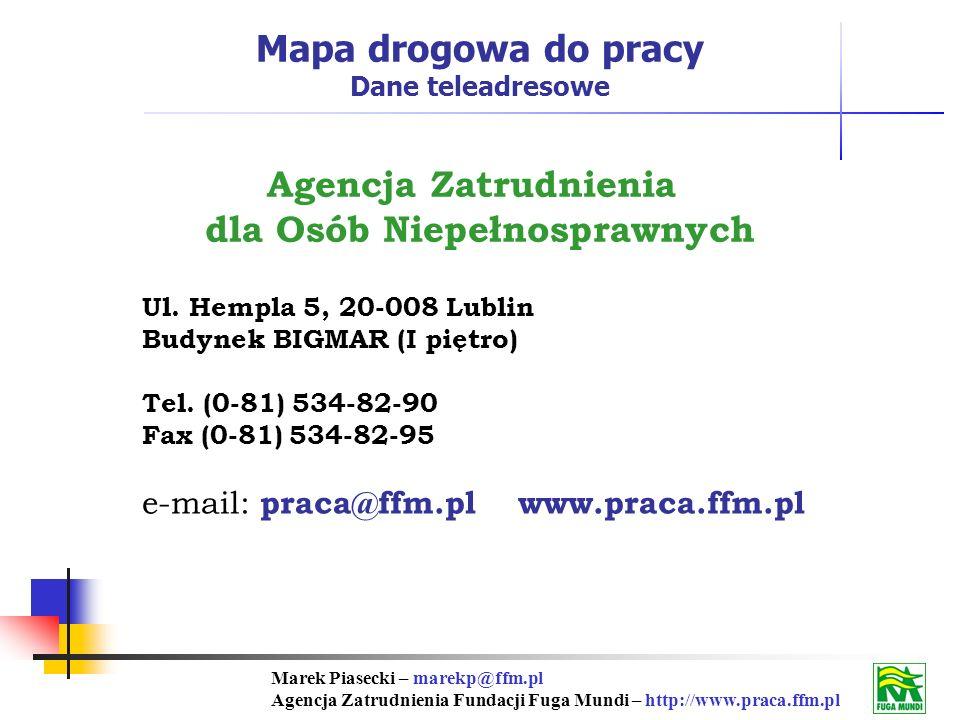 Marek Piasecki – marekp@ffm.pl Agencja Zatrudnienia Fundacji Fuga Mundi – http://www.praca.ffm.pl Agencja Zatrudnienia dla Osób Niepełnosprawnych Ul.