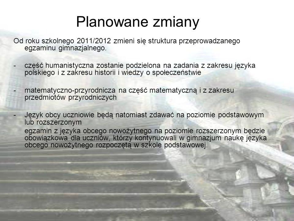 Od roku szkolnego 2011/2012 zmieni się struktura przeprowadzanego egzaminu gimnazjalnego. - część humanistyczna zostanie podzielona na zadania z zakre