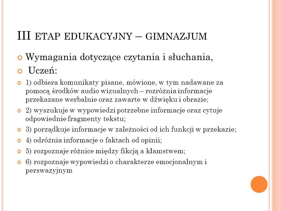 III ETAP EDUKACYJNY – GIMNAZJUM Wymagania dotyczące czytania i słuchania, Uczeń: 1) odbiera komunikaty pisane, mówione, w tym nadawane za pomocą środk