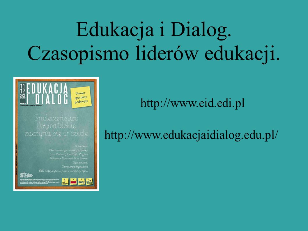 http://www.edukacjaidialog.edu.pl/ Edukacja i Dialog. Czasopismo liderów edukacji. http://www.eid.edi.pl