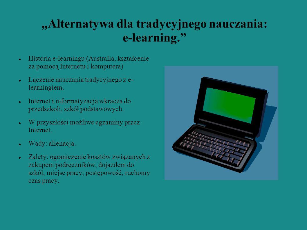 Alternatywa dla tradycyjnego nauczania: e-learning. Historia e-learningu (Australia, kształcenie za pomocą Internetu i komputera) Łączenie nauczania t