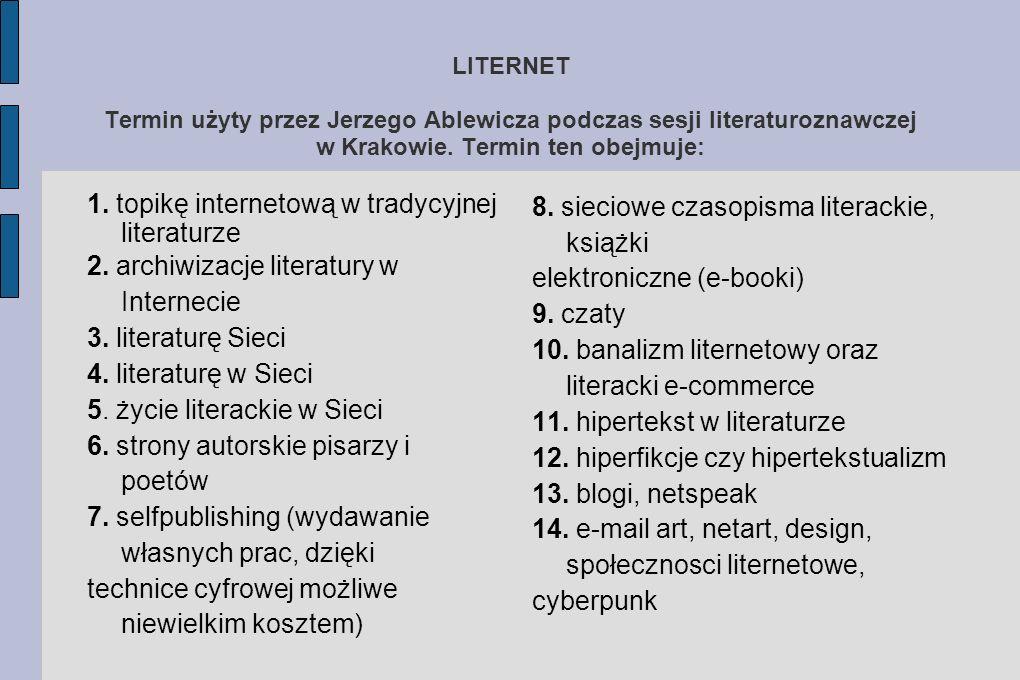 LITERNET Termin użyty przez Jerzego Ablewicza podczas sesji literaturoznawczej w Krakowie. Termin ten obejmuje: 1. topikę internetową w tradycyjnej li