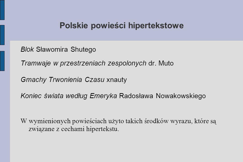 Polskie powieści hipertekstowe Blok Sławomira Shutego Tramwaje w przestrzeniach zespolonych dr. Muto Gmachy Trwonienia Czasu xnauty Koniec świata wedł