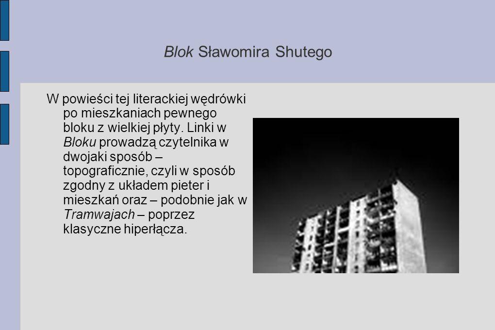 Blok Sławomira Shutego W powieści tej literackiej wędrówki po mieszkaniach pewnego bloku z wielkiej płyty. Linki w Bloku prowadzą czytelnika w dwojaki