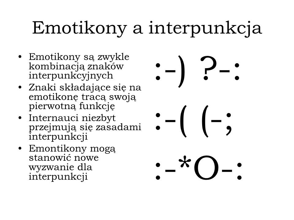 Emotikony a interpunkcja Emotikony są zwykle kombinacją znaków interpunkcyjnych Znaki składające się na emotikonę tracą swoją pierwotną funkcję Intern