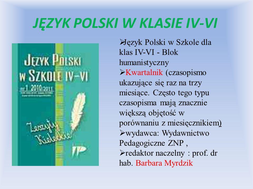 JĘZYK POLSKI W KLASIE IV-VI Język Polski w Szkole dla klas IV-VI - Blok humanistyczny Kwartalnik (czasopismo ukazujące się raz na trzy miesiące. Częst