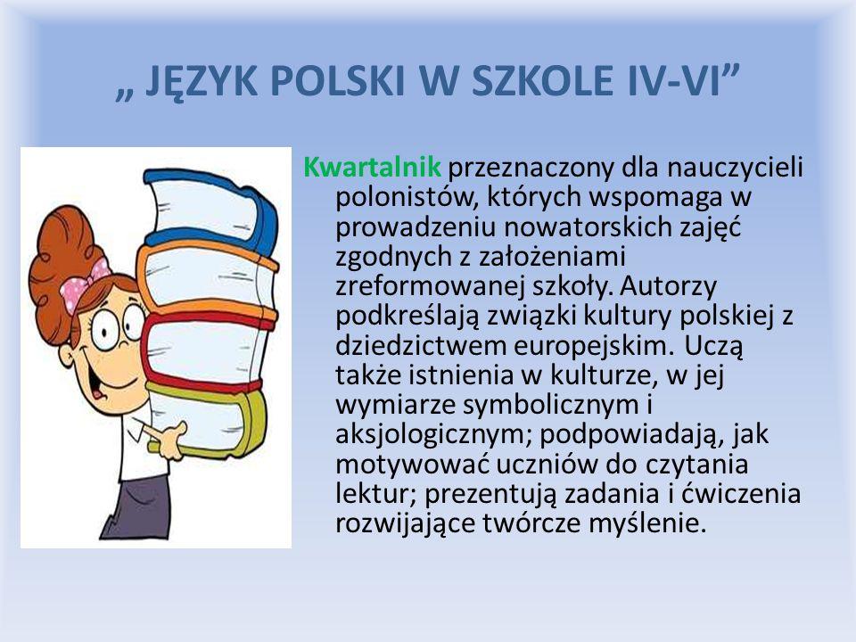 JĘZYK POLSKI W SZKOLE IV-VI Kwartalnik przeznaczony dla nauczycieli polonistów, których wspomaga w prowadzeniu nowatorskich zajęć zgodnych z założenia