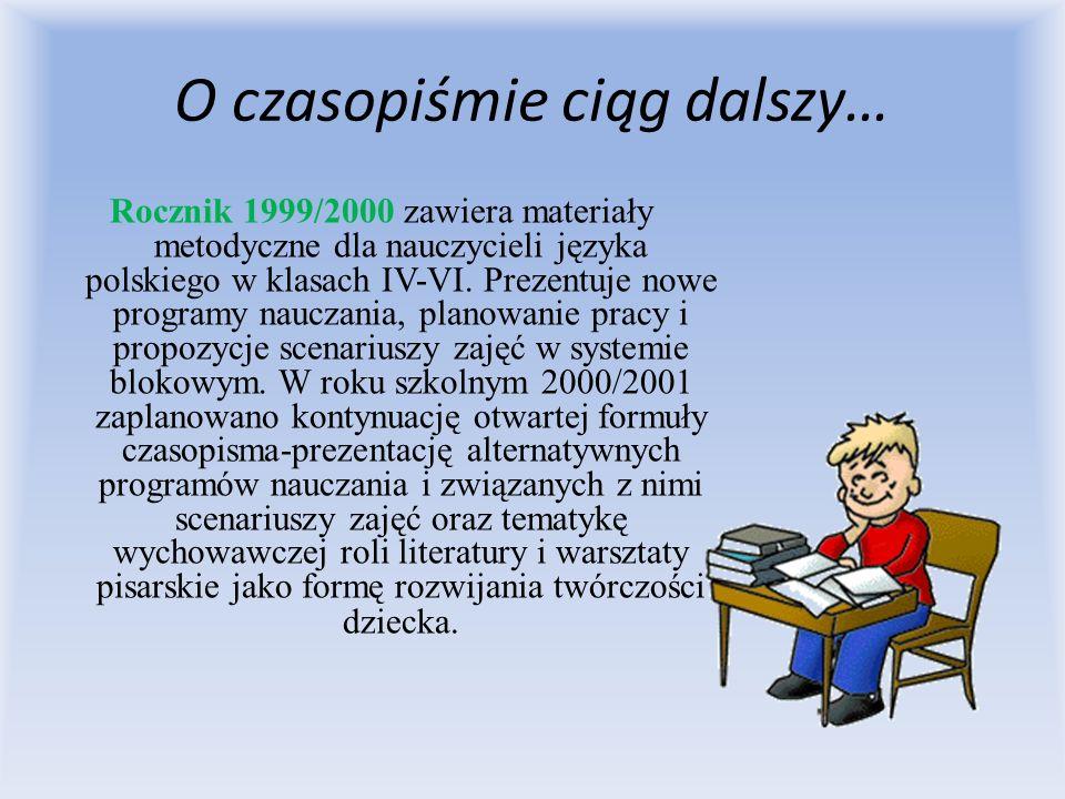 O czasopiśmie ciąg dalszy… Rocznik 1999/2000 zawiera materiały metodyczne dla nauczycieli języka polskiego w klasach IV-VI. Prezentuje nowe programy n