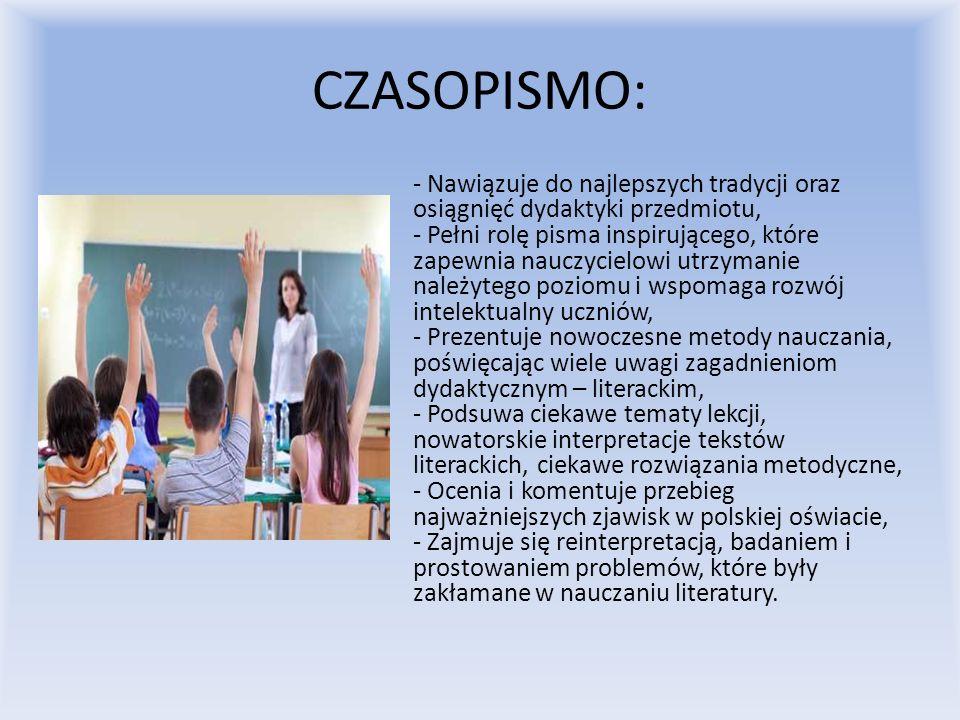 CZASOPISMO: - Nawiązuje do najlepszych tradycji oraz osiągnięć dydaktyki przedmiotu, - Pełni rolę pisma inspirującego, które zapewnia nauczycielowi ut