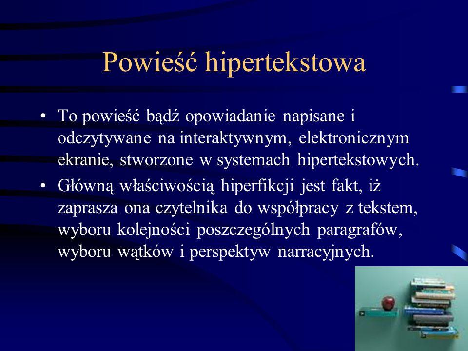 Powieść hipertekstowa To powieść bądź opowiadanie napisane i odczytywane na interaktywnym, elektronicznym ekranie, stworzone w systemach hipertekstowych.