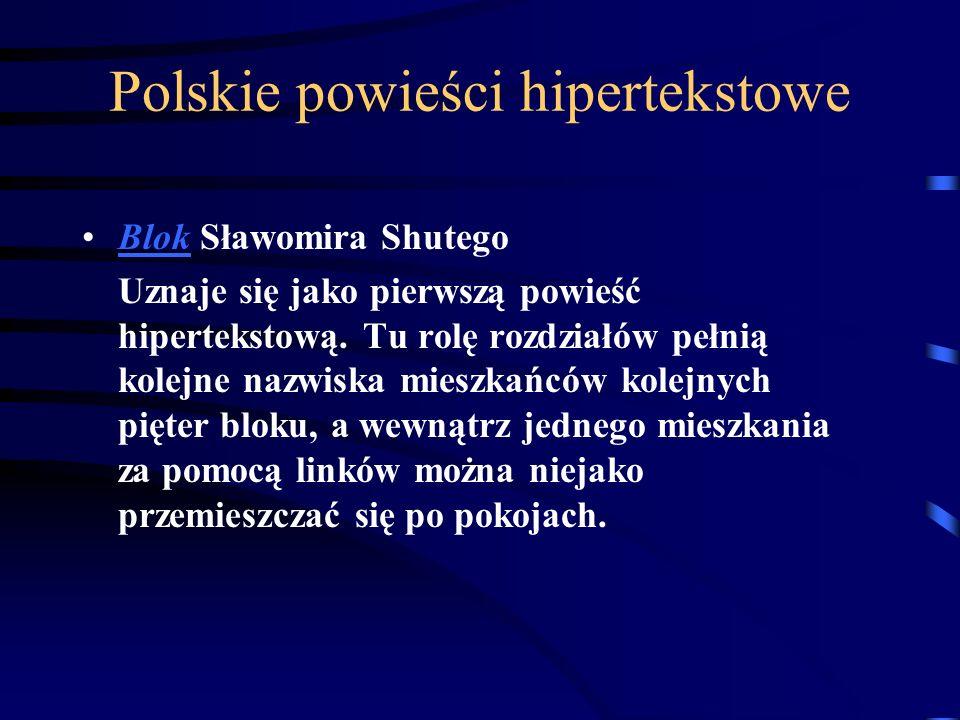 Polskie powieści hipertekstowe Blok Sławomira ShutegoBlok Uznaje się jako pierwszą powieść hipertekstową.
