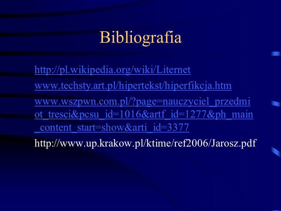 Bibliografia http://pl.wikipedia.org/wiki/Liternet www.techsty.art.pl/hipertekst/hiperfikcja.htm www.wszpwn.com.pl/?page=nauczyciel_przedmi ot_tresci&pcsu_id=1016&artf_id=1277&ph_main _content_start=show&arti_id=3377 http://www.up.krakow.pl/ktime/ref2006/Jarosz.pdf