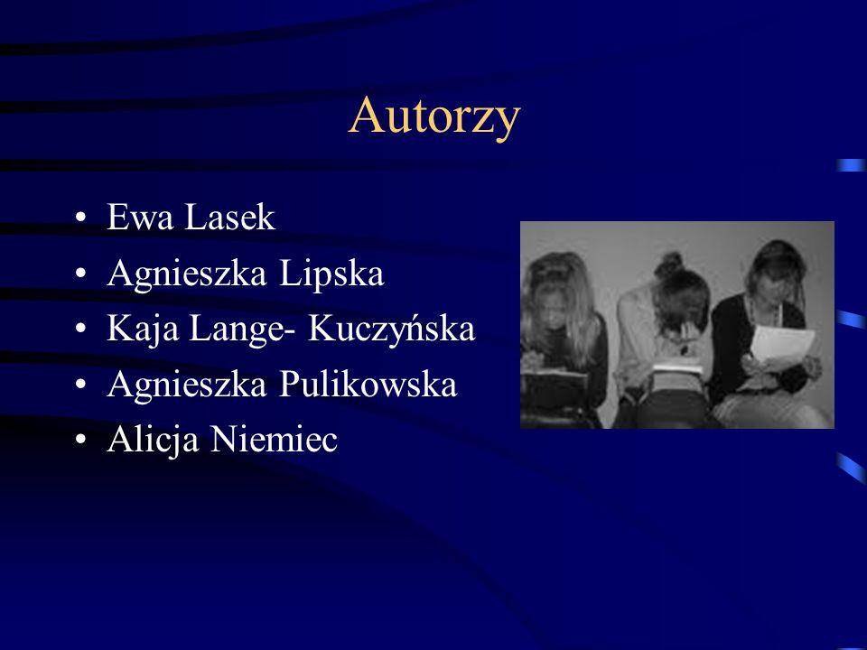 Autorzy Ewa Lasek Agnieszka Lipska Kaja Lange- Kuczyńska Agnieszka Pulikowska Alicja Niemiec