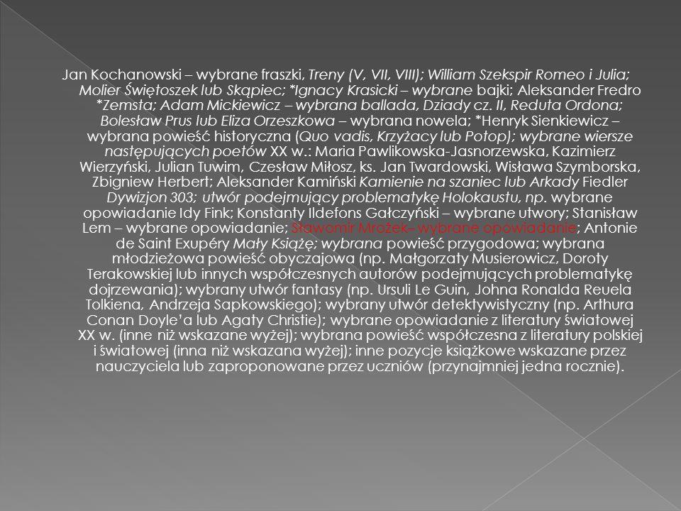 Jan Kochanowski – wybrane fraszki, Treny (V, VII, VIII); William Szekspir Romeo i Julia; Molier Świętoszek lub Skąpiec; *Ignacy Krasicki – wybrane baj