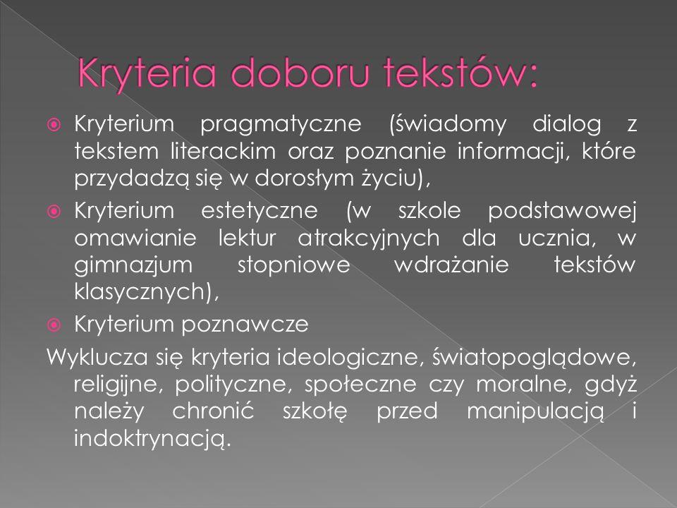 Kryterium pragmatyczne (świadomy dialog z tekstem literackim oraz poznanie informacji, które przydadzą się w dorosłym życiu), Kryterium estetyczne (w