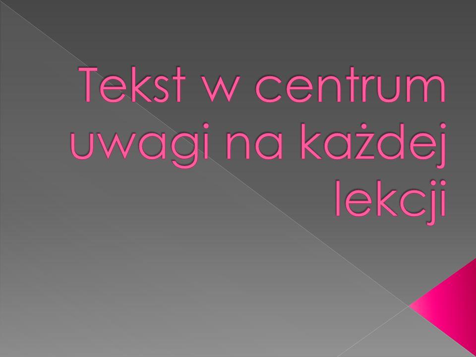 W hierarchii ważności tekstów kultury na lekcjach języka polskiego pierwsze miejsce zajmuje tekst literacki, następnie tekst publicystyczny, medialny, dzieło plastyczne, spektakl teatralny, film, a także wszelkie działania artystyczne realizujące jakiś utrwalony wzorzec kulturowy.