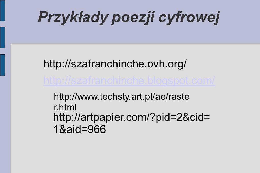 Przykłady poezji cyfrowej http://szafranchinche.ovh.org/ http://szafranchinche.blogspot.com/ http://www.techsty.art.pl/ae/raste r.html http://artpapie