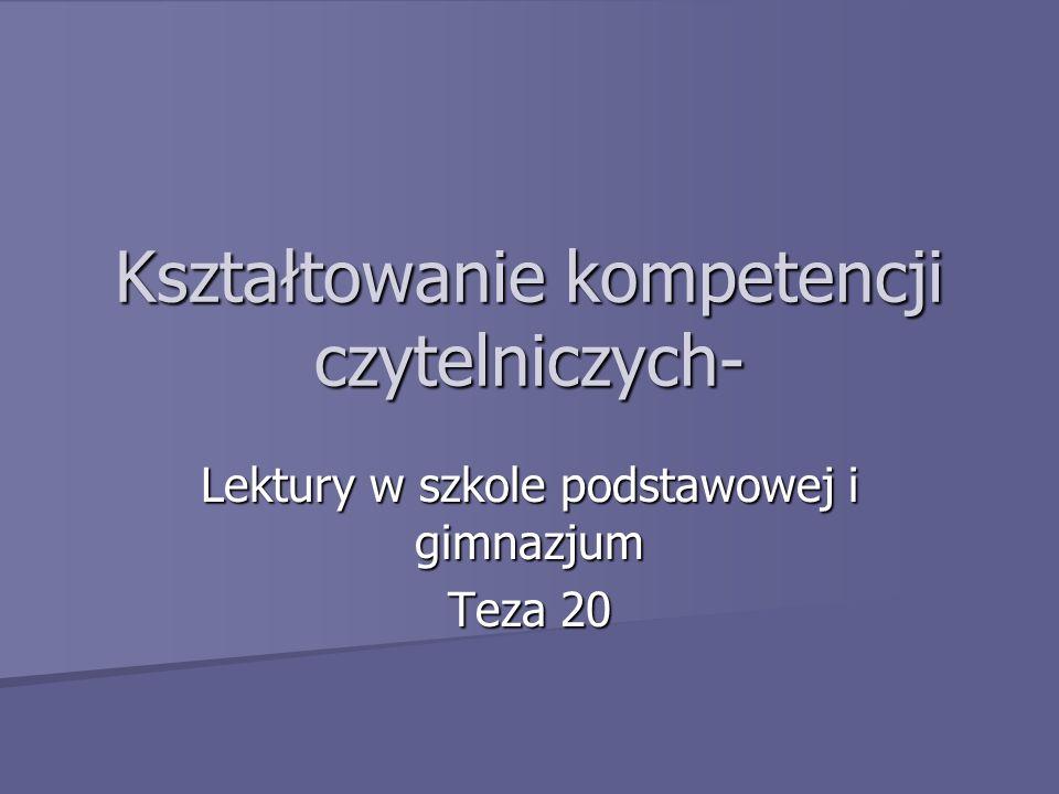 Kształtowanie kompetencji czytelniczych- Lektury w szkole podstawowej i gimnazjum Teza 20