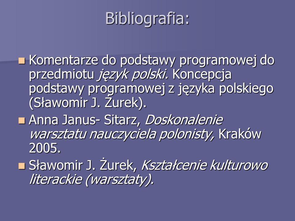 Bibliografia: Komentarze do podstawy programowej do przedmiotu język polski. Koncepcja podstawy programowej z języka polskiego (Sławomir J. Żurek). Ko