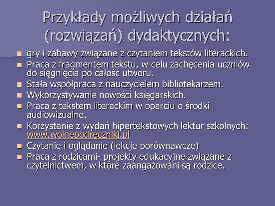 Przykłady możliwych działań (rozwiązań) dydaktycznych: gry i zabawy związane z czytaniem tekstów literackich. gry i zabawy związane z czytaniem tekstó