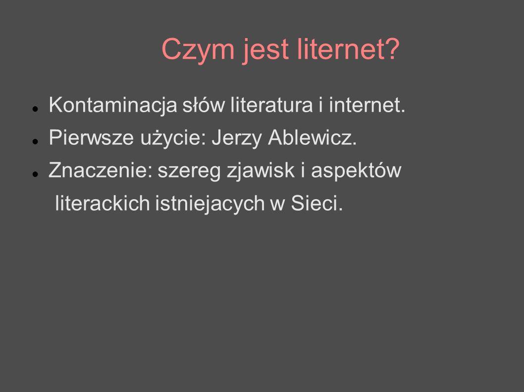 Czym jest liternet? Kontaminacja słów literatura i internet. Pierwsze użycie: Jerzy Ablewicz. Znaczenie: szereg zjawisk i aspektów literackich istniej