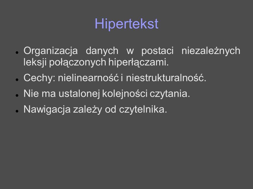 Hipertekst Organizacja danych w postaci niezależnych leksji połączonych hiperłączami. Cechy: nielinearność i niestrukturalność. Nie ma ustalonej kolej