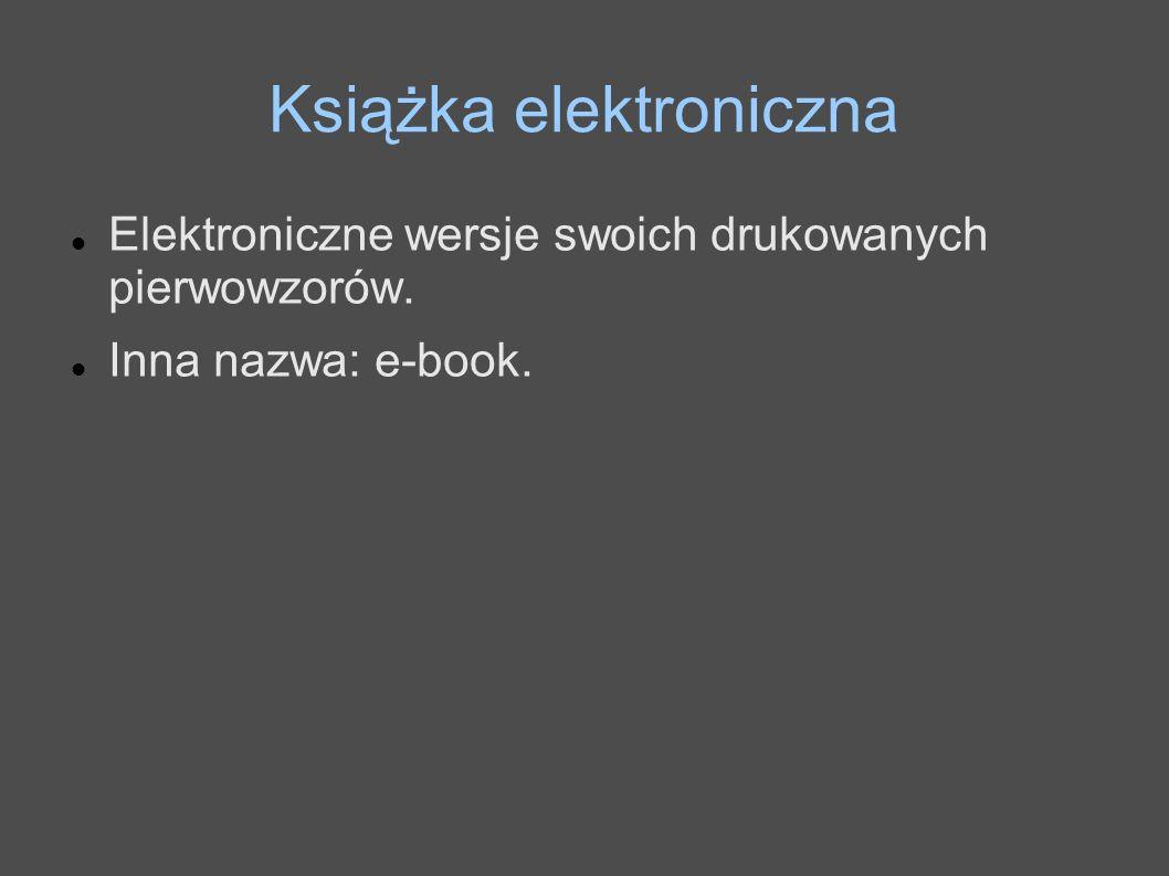 Książka elektroniczna Elektroniczne wersje swoich drukowanych pierwowzorów. Inna nazwa: e-book.