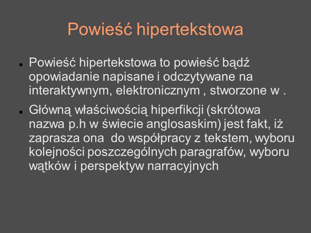 Powieść hipertekstowa Powieść hipertekstowa to powieść bądź opowiadanie napisane i odczytywane na interaktywnym, elektronicznym, stworzone w. Główną w