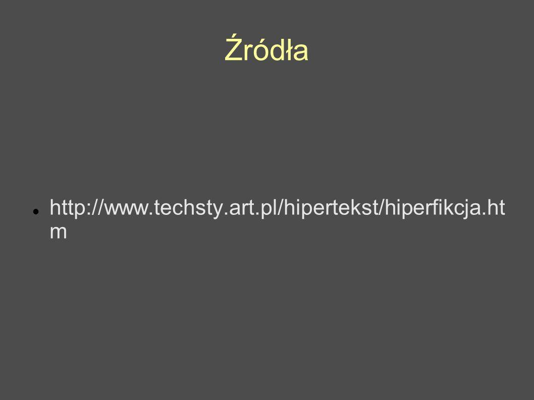 Źródła http://www.techsty.art.pl/hipertekst/hiperfikcja.ht m