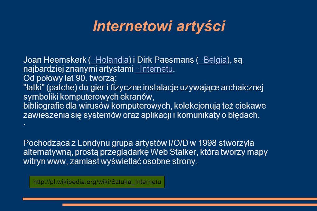 Internetowi artyści Joan Heemskerk (··Holandia) i Dirk Paesmans (··Belgia), są··Holandia··Belgia najbardziej znanymi artystami ··Internetu.··Internetu