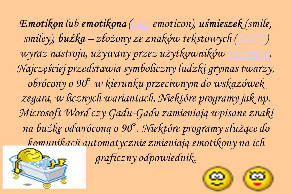Emotikon lub emotikona (ang. emoticon), uśmieszek (smile, smiley), buźka – złożony ze znaków tekstowych (ASCII) wyraz nastroju, używany przez użytkown
