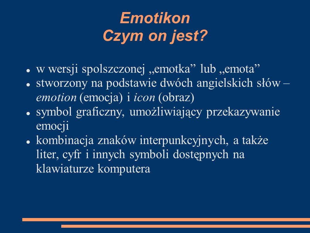 Emocje, uczucia, wrażenia emotikony oddają zróżnicowane zabarwienia uczuciowe, jaki wyraża się jednym lub dwoma znakami konieczna jest znajomość kontekstu, by właściwie odczytać emocje jakie przekazuje nadawca komunikatu