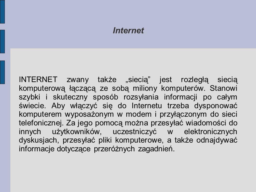 Internet INTERNET zwany także siecią jest rozległą siecią komputerową łączącą ze sobą miliony komputerów. Stanowi szybki i skuteczny sposób rozsyłania