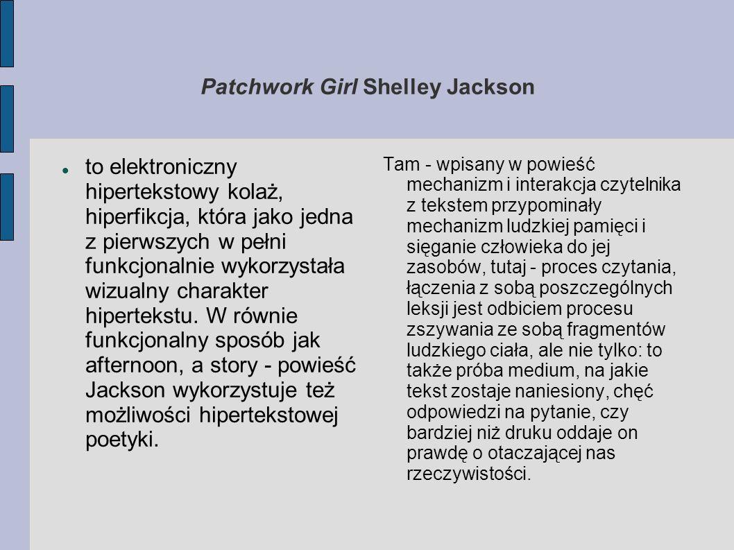 Patchwork Girl Shelley Jackson to elektroniczny hipertekstowy kolaż, hiperfikcja, która jako jedna z pierwszych w pełni funkcjonalnie wykorzystała wiz