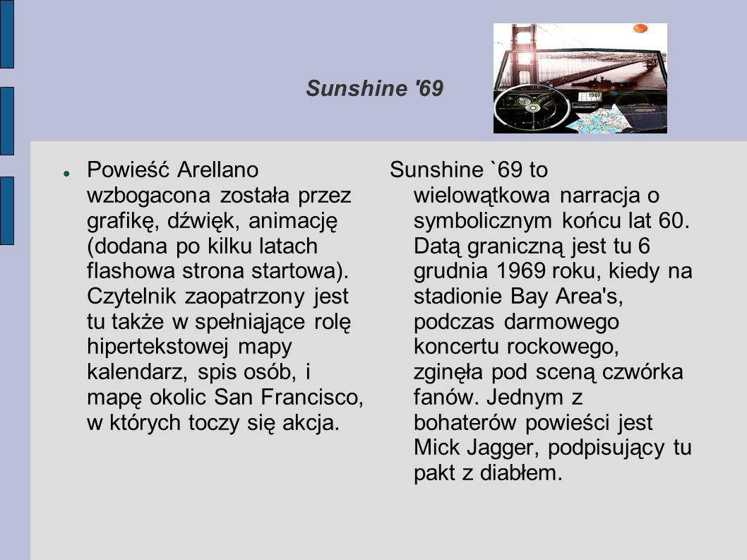Sunshine '69 Powieść Arellano wzbogacona została przez grafikę, dźwięk, animację (dodana po kilku latach flashowa strona startowa). Czytelnik zaopatrz