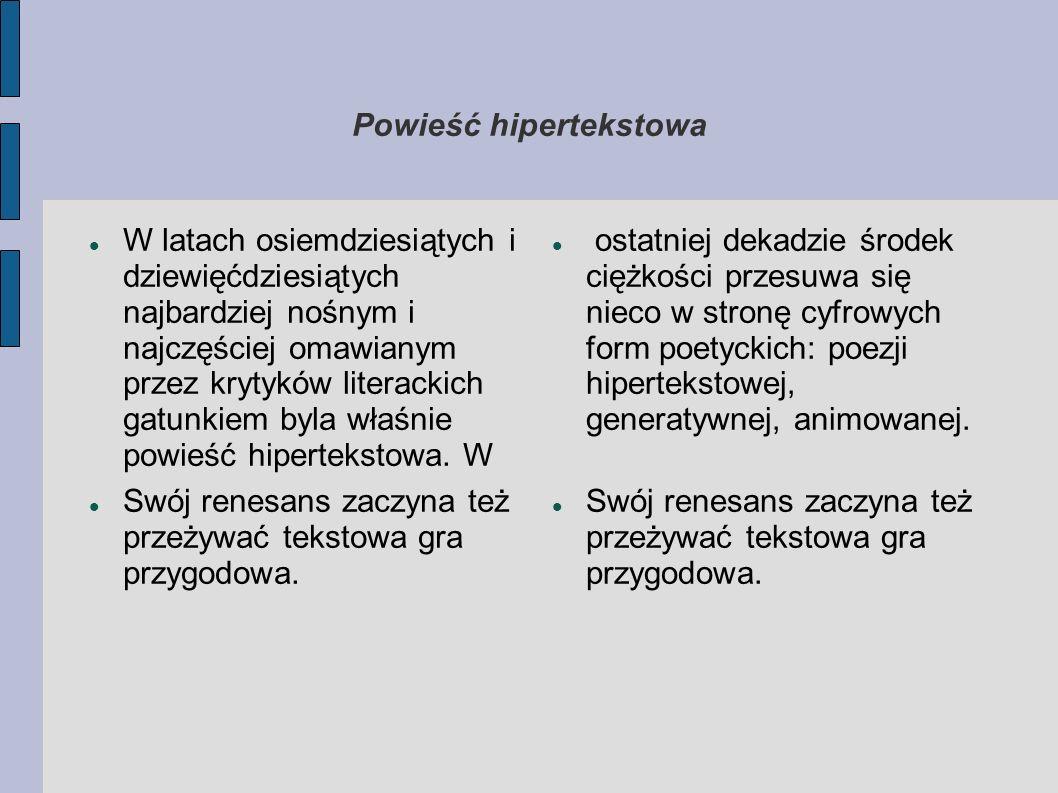 Powieść hipertekstowa W latach osiemdziesiątych i dziewięćdziesiątych najbardziej nośnym i najczęściej omawianym przez krytyków literackich gatunkiem